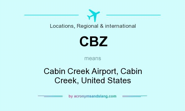 What does CBZ mean? It stands for Cabin Creek Airport, Cabin Creek, United States