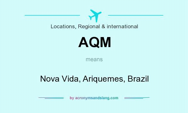 What does AQM mean? It stands for Nova Vida, Ariquemes, Brazil
