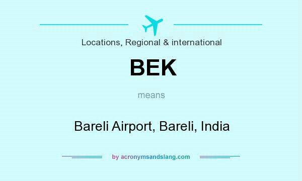 What does BEK mean? It stands for Bareli Airport, Bareli, India