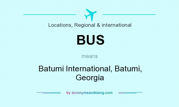 What does BUS mean? It stands for Batumi International, Batumi, Georgia