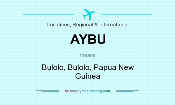What does AYBU mean? It stands for Bulolo, Bulolo, Papua New Guinea