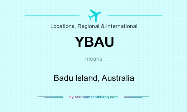 What does YBAU mean? It stands for Badu Island, Australia