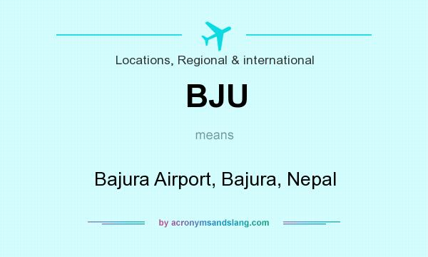 What does BJU mean? It stands for Bajura Airport, Bajura, Nepal