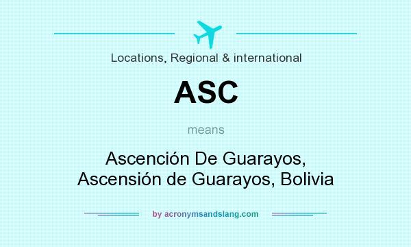 What does ASC mean? It stands for Ascención De Guarayos, Ascensión de Guarayos, Bolivia
