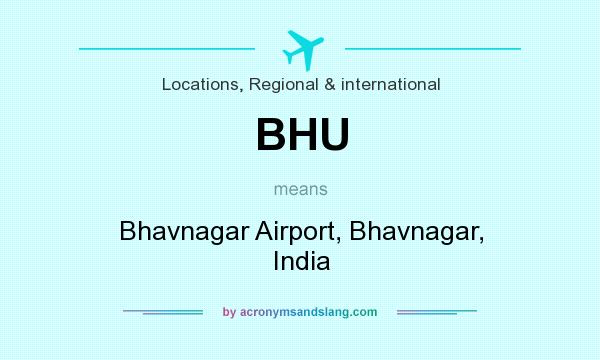 What does BHU mean? It stands for Bhavnagar Airport, Bhavnagar, India