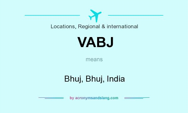 What does VABJ mean? It stands for Bhuj, Bhuj, India