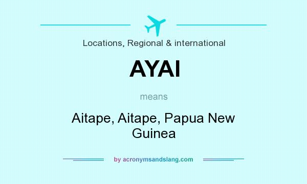 What does AYAI mean? It stands for Aitape, Aitape, Papua New Guinea