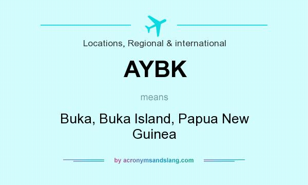 What does AYBK mean? It stands for Buka, Buka Island, Papua New Guinea