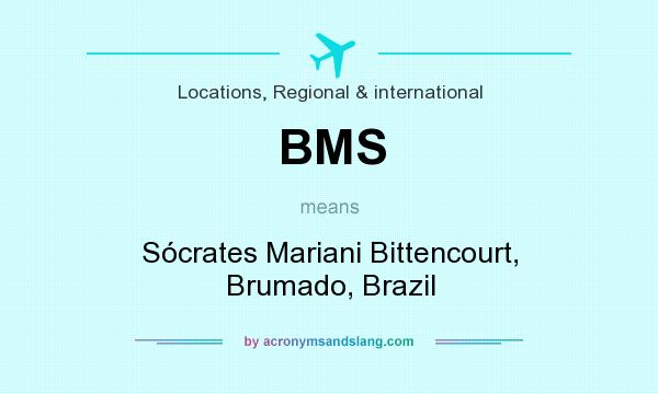 What does BMS mean? It stands for Sócrates Mariani Bittencourt, Brumado, Brazil