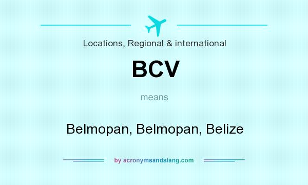 What does BCV mean? It stands for Belmopan, Belmopan, Belize