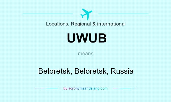 What does UWUB mean? It stands for Beloretsk, Beloretsk, Russia