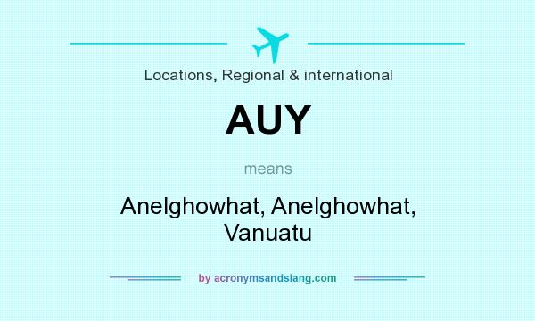 What does AUY mean? It stands for Anelghowhat, Anelghowhat, Vanuatu