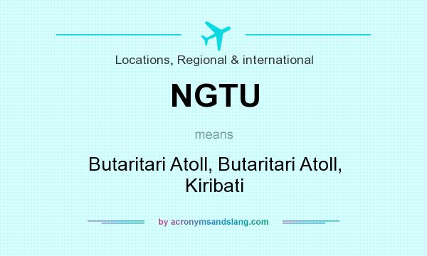 What does NGTU mean? It stands for Butaritari Atoll, Butaritari Atoll, Kiribati