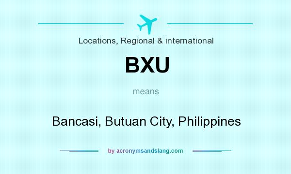 What does BXU mean? It stands for Bancasi, Butuan City, Philippines