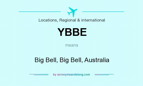 What does YBBE mean? It stands for Big Bell, Big Bell, Australia