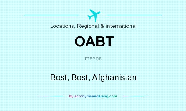What does OABT mean? It stands for Bost, Bost, Afghanistan