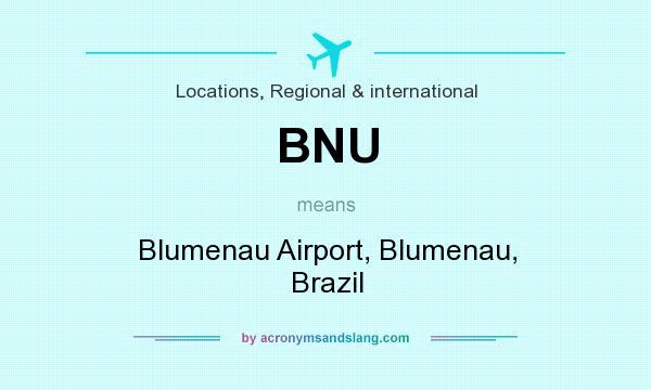 What does BNU mean? It stands for Blumenau Airport, Blumenau, Brazil