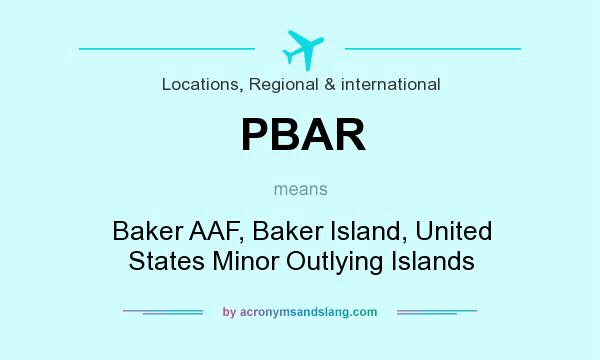 What does PBAR mean? It stands for Baker AAF, Baker Island, United States Minor Outlying Islands