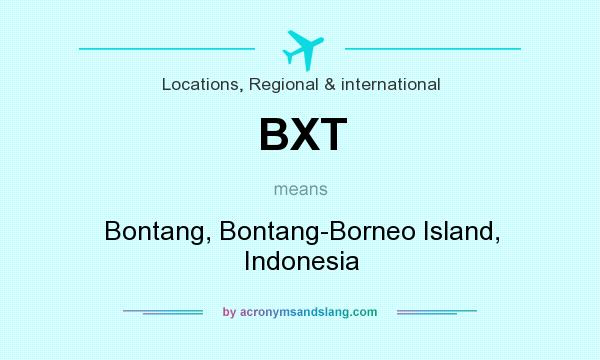 What does BXT mean? It stands for Bontang, Bontang-Borneo Island, Indonesia