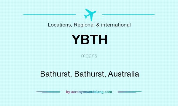 What does YBTH mean? It stands for Bathurst, Bathurst, Australia