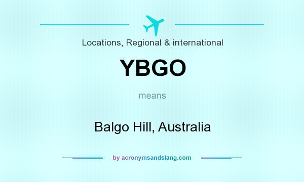 What does YBGO mean? It stands for Balgo Hill, Australia