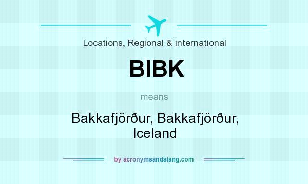 What does BIBK mean? It stands for Bakkafjörður, Bakkafjörður, Iceland