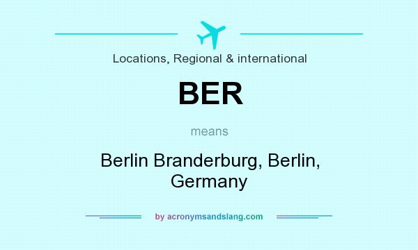 What does BER mean? It stands for Berlin Branderburg, Berlin, Germany