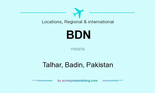 What does BDN mean? It stands for Talhar, Badin, Pakistan