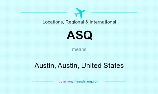What does ASQ mean? It stands for Austin, Austin, United States