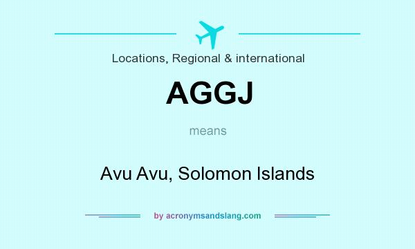 What does AGGJ mean? It stands for Avu Avu, Solomon Islands