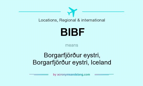What does BIBF mean? It stands for Borgarfjörður eystri, Borgarfjörður eystri, Iceland