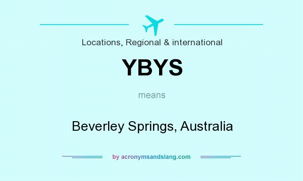 What does YBYS mean? It stands for Beverley Springs, Australia