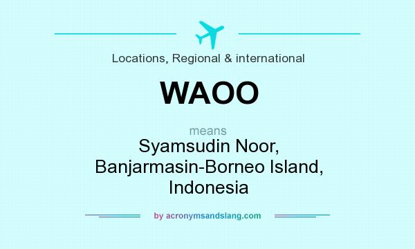 What does WAOO mean? It stands for Syamsudin Noor, Banjarmasin-Borneo Island, Indonesia