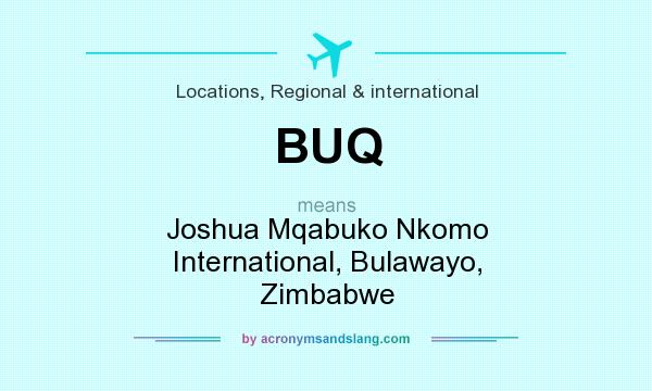 What does BUQ mean? It stands for Joshua Mqabuko Nkomo International, Bulawayo, Zimbabwe