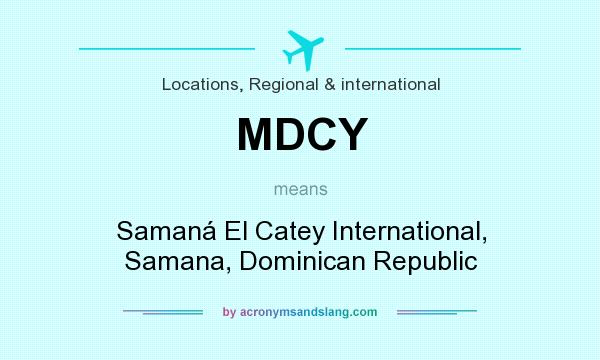 What does MDCY mean? It stands for Samaná El Catey International, Samana, Dominican Republic