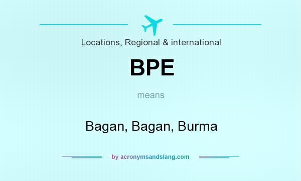What does BPE mean? It stands for Bagan, Bagan, Burma