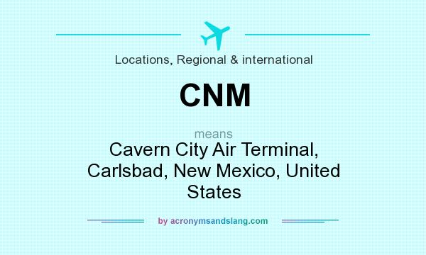 What does CNM mean? It stands for Cavern City Air Terminal, Carlsbad, New Mexico, United States