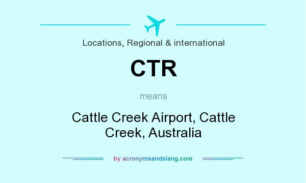 What does CTR mean? It stands for Cattle Creek Airport, Cattle Creek, Australia