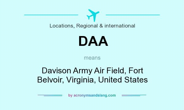 What does DAA mean? It stands for Davison Army Air Field, Fort Belvoir, Virginia, United States