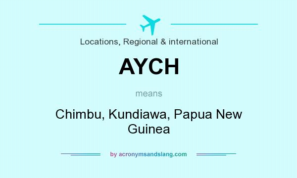 What does AYCH mean? It stands for Chimbu, Kundiawa, Papua New Guinea