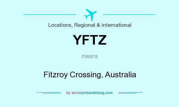 What does YFTZ mean? It stands for Fitzroy Crossing, Australia