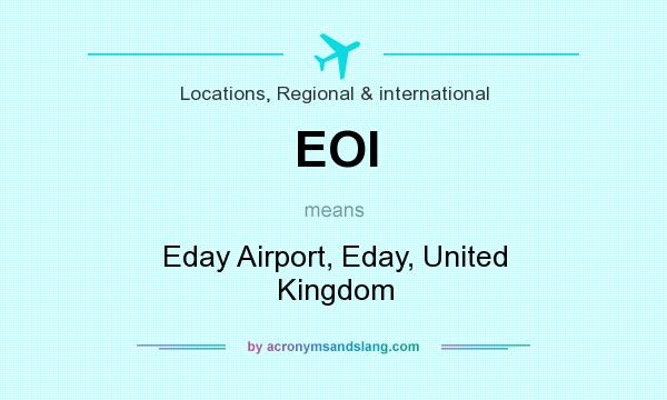 What does EOI mean? It stands for Eday Airport, Eday, United Kingdom