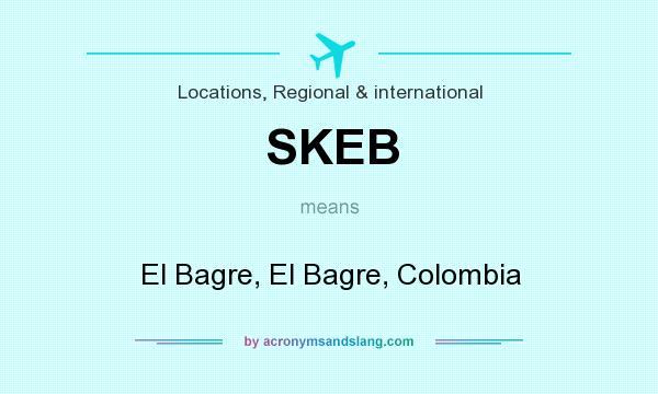 What does SKEB mean? It stands for El Bagre, El Bagre, Colombia