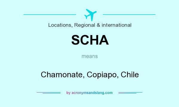 What does SCHA mean? It stands for Chamonate, Copiapo, Chile