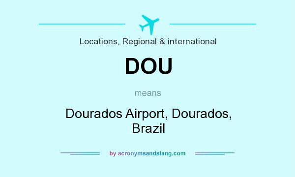 What does DOU mean? It stands for Dourados Airport, Dourados, Brazil