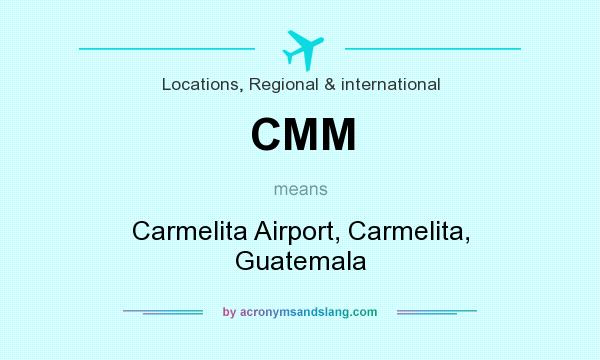 What does CMM mean? It stands for Carmelita Airport, Carmelita, Guatemala