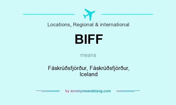 What does BIFF mean? It stands for Fáskrúðsfjörður, Fáskrúðsfjörður, Iceland