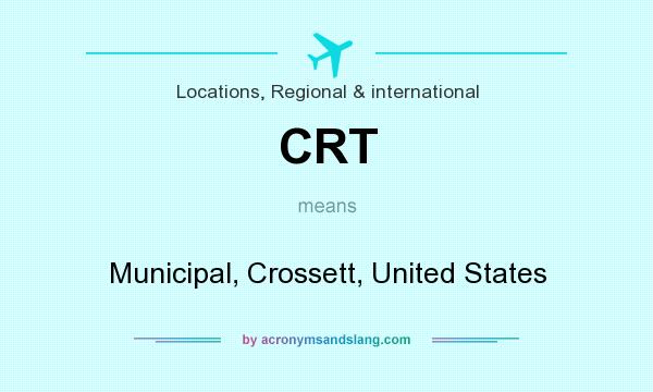 What does CRT mean? It stands for Municipal, Crossett, United States