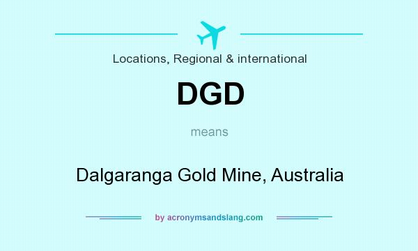 What does DGD mean? It stands for Dalgaranga Gold Mine, Australia