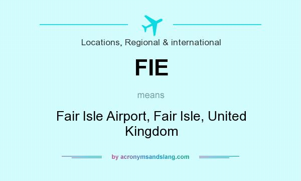 What does FIE mean? It stands for Fair Isle Airport, Fair Isle, United Kingdom